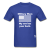 Military Mom My Son has your Back T-Shirt - royal blue
