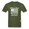 Military Mom My Son has your Back T-Shirt - military green