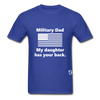 Military Dad My Daughter has your Back T-Shirt - royal blue