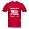 Military Dad My Daughter has your Back T-Shirt - red