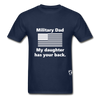 Military Dad My Daughter has your Back T-Shirt - navy