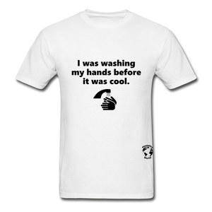 Washing my Hands Before it was Cool T-Shirt - white