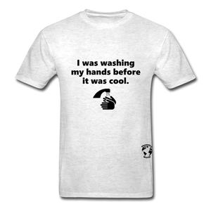 Washing my Hands Before it was Cool T-Shirt - light heather gray