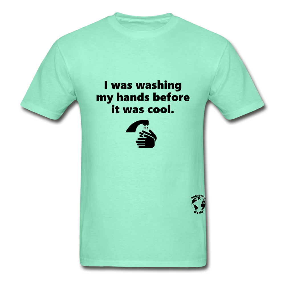 Washing my Hands Before it was Cool T-Shirt - deep mint