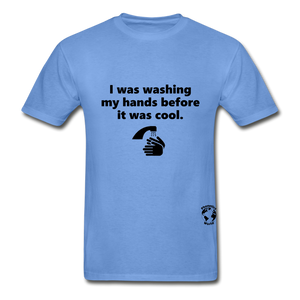 Washing my Hands Before it was Cool T-Shirt - carolina blue