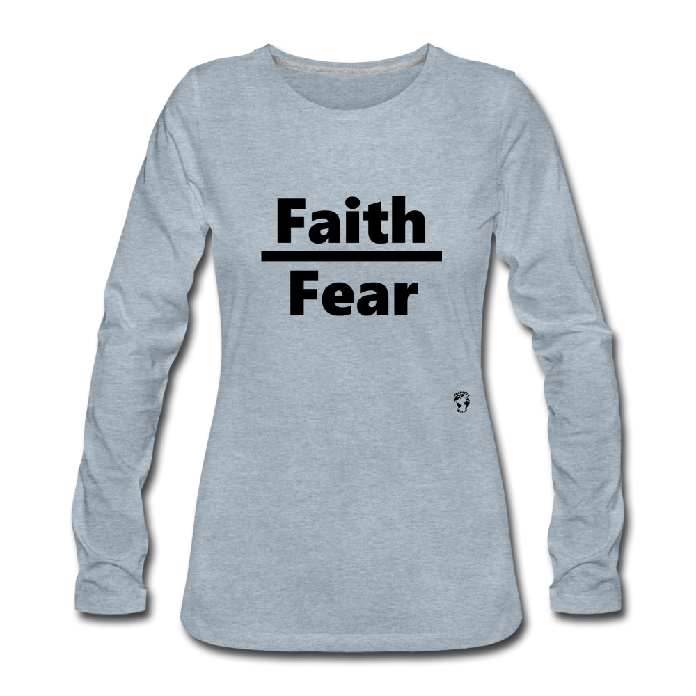 Faith over Fear Women's Premium Long Sleeve T-Shirt - heather ice blue