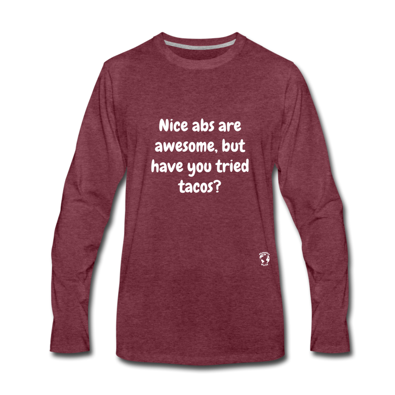 Have You Tried Tacos Premium Long Sleeve T-Shirt - heather burgundy