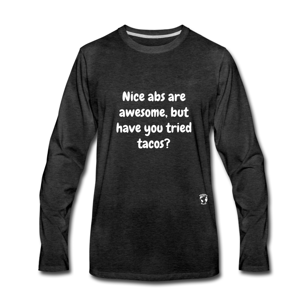 Have You Tried Tacos Premium Long Sleeve T-Shirt - charcoal gray