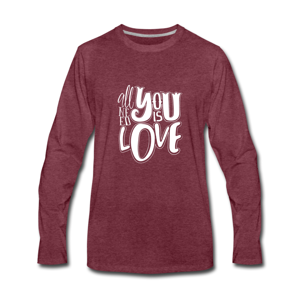 All You Need is Love Premium Long Sleeve T-Shirt - heather burgundy