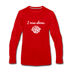 I Rose Above Premium Long Sleeve T-Shirt - red