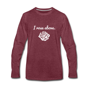 I Rose Above Premium Long Sleeve T-Shirt - heather burgundy