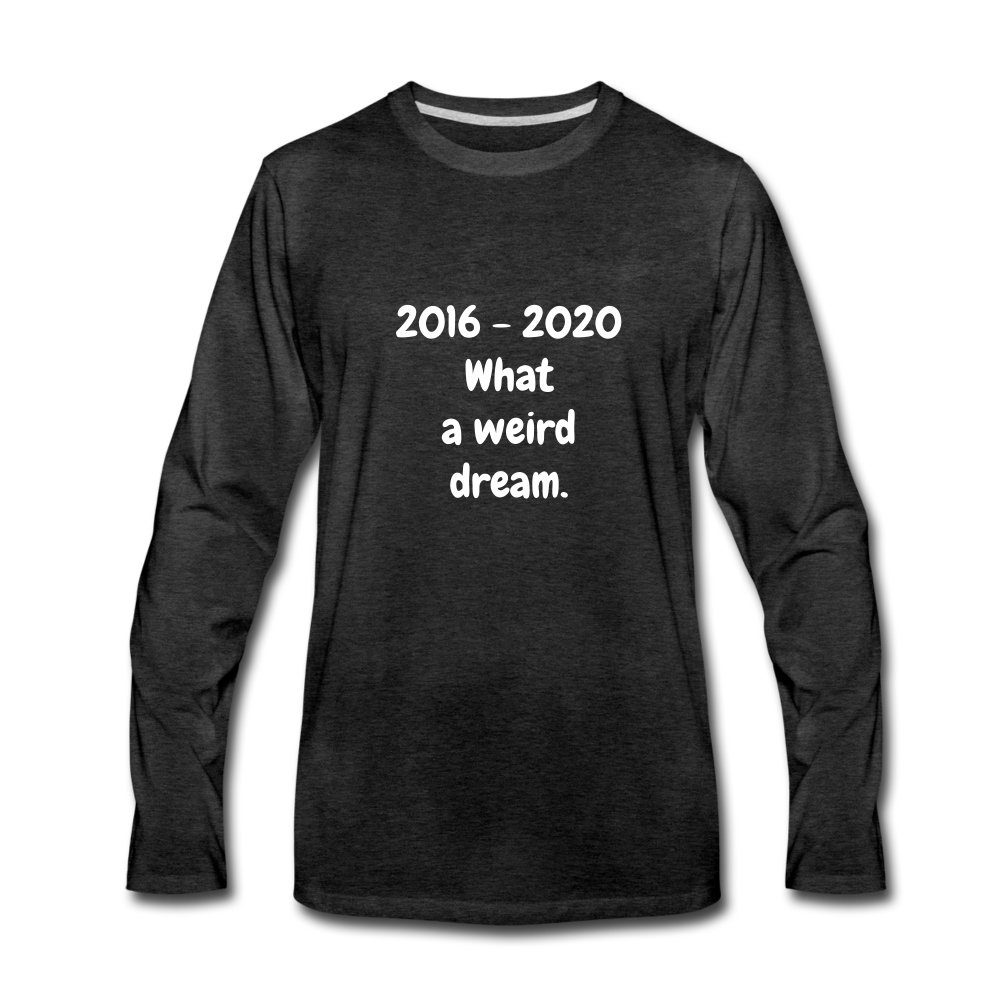 2016 - 2020 What a Weird Dream Premium Long Sleeve T-Shirt - charcoal gray