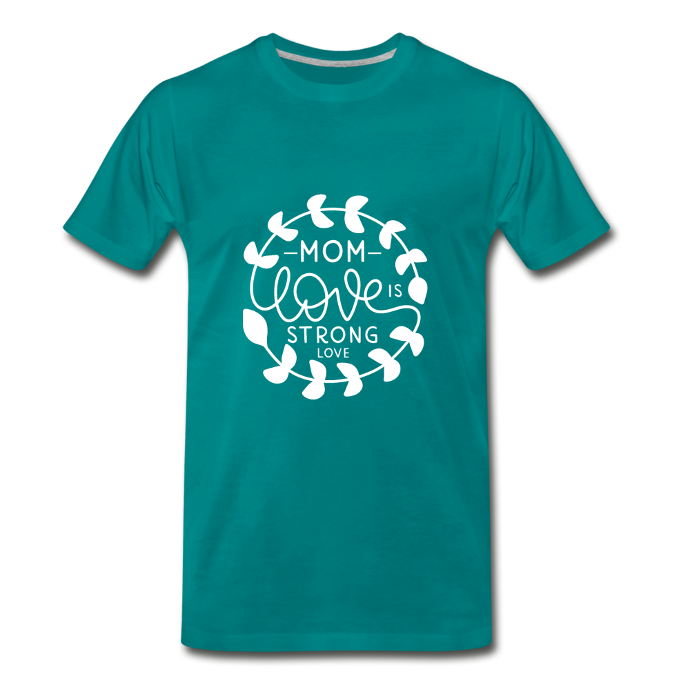 Mom Love is Strong Love Premium T-Shirt - teal