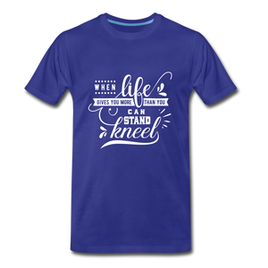 When Life Gives You More Than You Can Stand Kneel Premium T-Shirt - royal blue