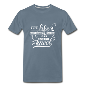 When Life Gives You More Than You Can Stand Kneel Premium T-Shirt - steel blue