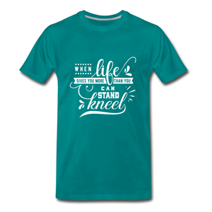 When Life Gives You More Than You Can Stand Kneel Premium T-Shirt - teal