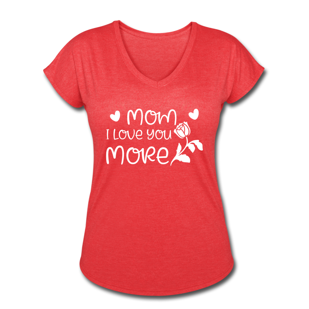 Mom I Love You More Women's Tri-Blend V-Neck T-Shirt - heather red