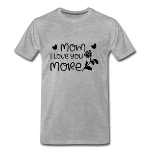 Mom I Love You More Premium T-Shirt - heather gray