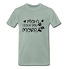 Mom I Love You More Premium T-Shirt - steel green
