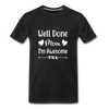 Well Done Mom, I'm Awesome Premium T-Shirt - black