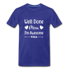 Well Done Mom, I'm Awesome Premium T-Shirt - royal blue