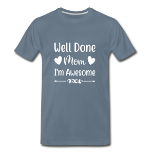 Well Done Mom, I'm Awesome Premium T-Shirt - steel blue