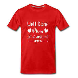 Well Done Mom, I'm Awesome Premium T-Shirt - red