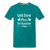 Well Done Mom, I'm Awesome Premium T-Shirt - teal