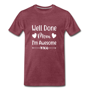 Well Done Mom, I'm Awesome Premium T-Shirt - heather burgundy