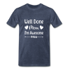 Well Done Mom, I'm Awesome Premium T-Shirt - heather blue