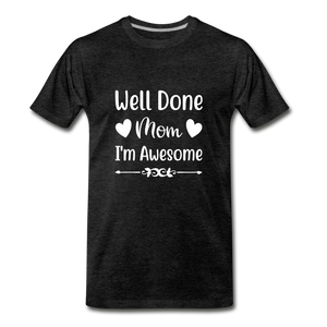 Well Done Mom, I'm Awesome Premium T-Shirt - charcoal gray