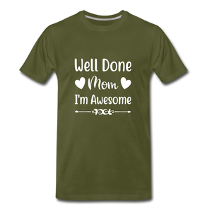 Well Done Mom, I'm Awesome Premium T-Shirt - olive green