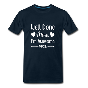 Well Done Mom, I'm Awesome Premium T-Shirt - deep navy