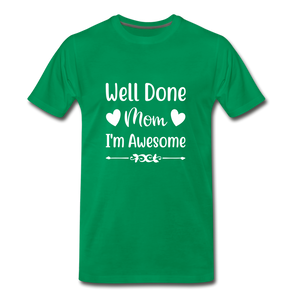 Well Done Mom, I'm Awesome Premium T-Shirt - kelly green