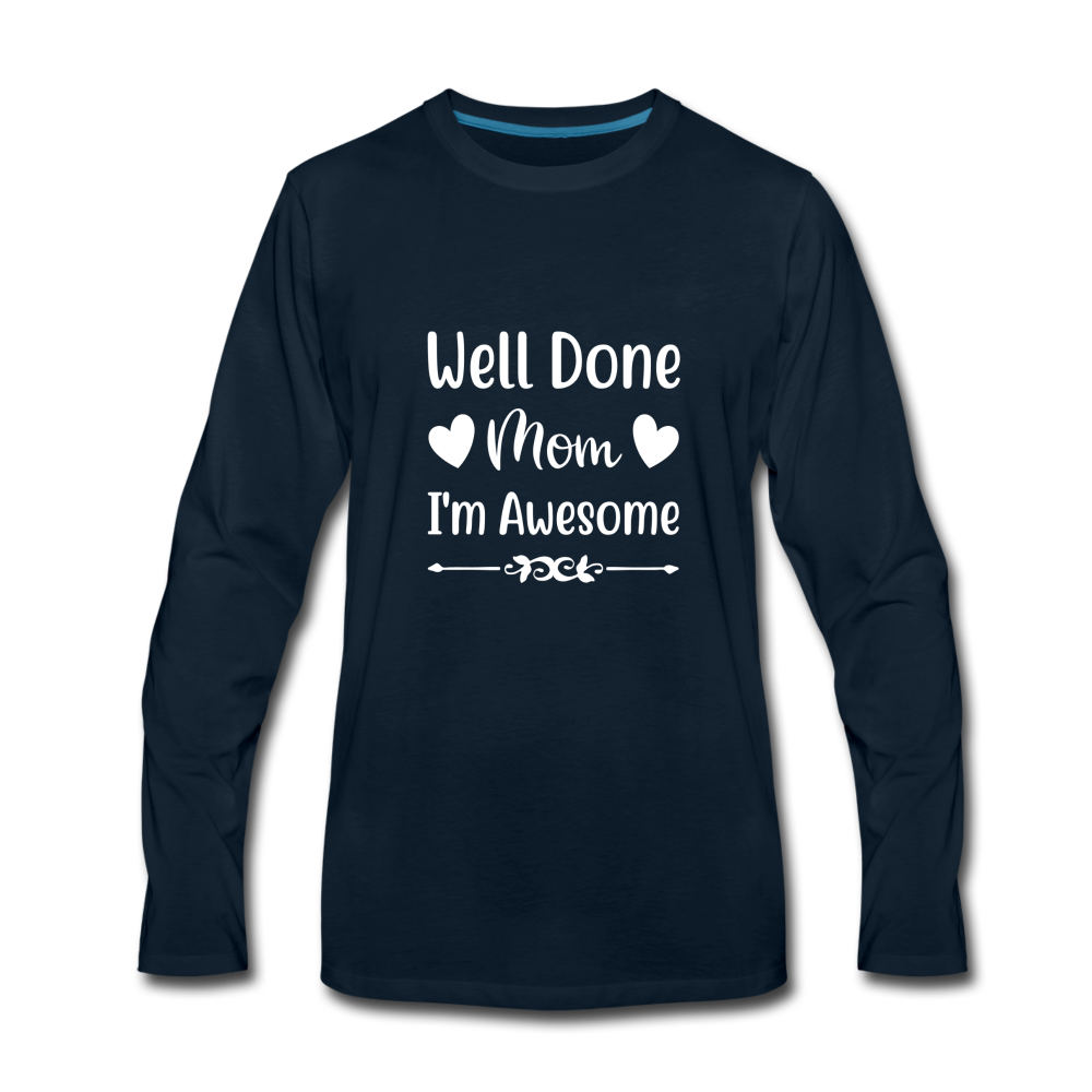 Well Done Mom, I'm Awesome Premium Long Sleeve T-Shirt - deep navy
