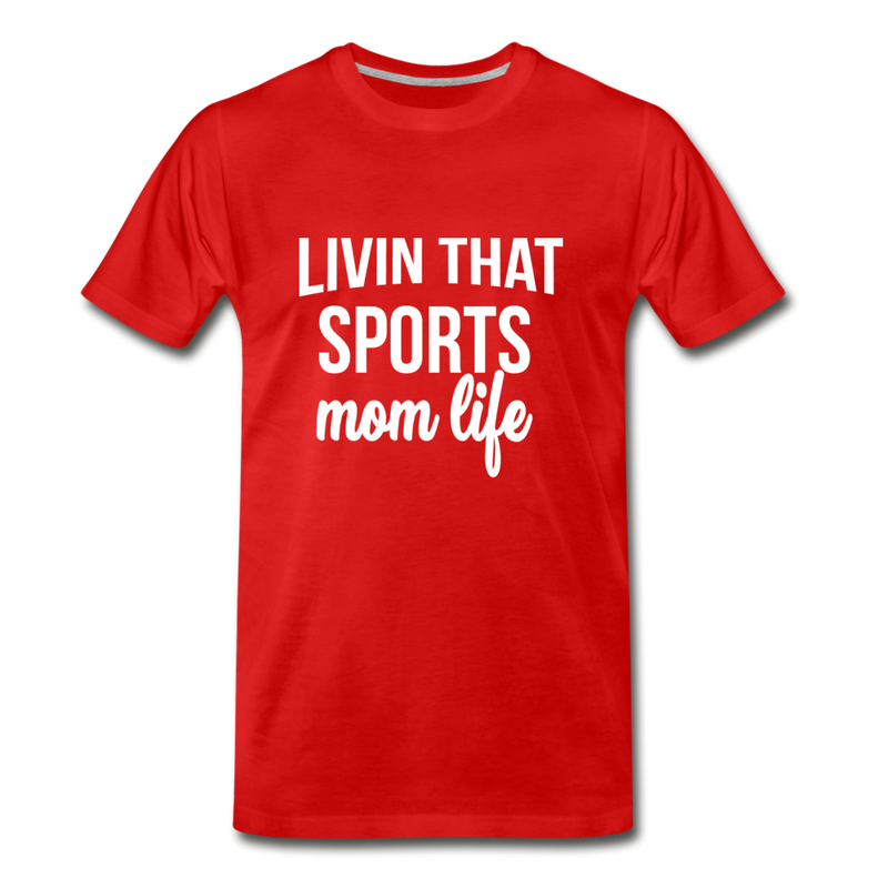 Livin' That Sports Mom Life Premium T-Shirt - red