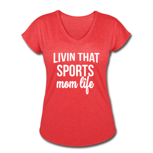 Livin' That Sports Mom Life Women's Tri-Blend V-Neck T-Shirt - heather red