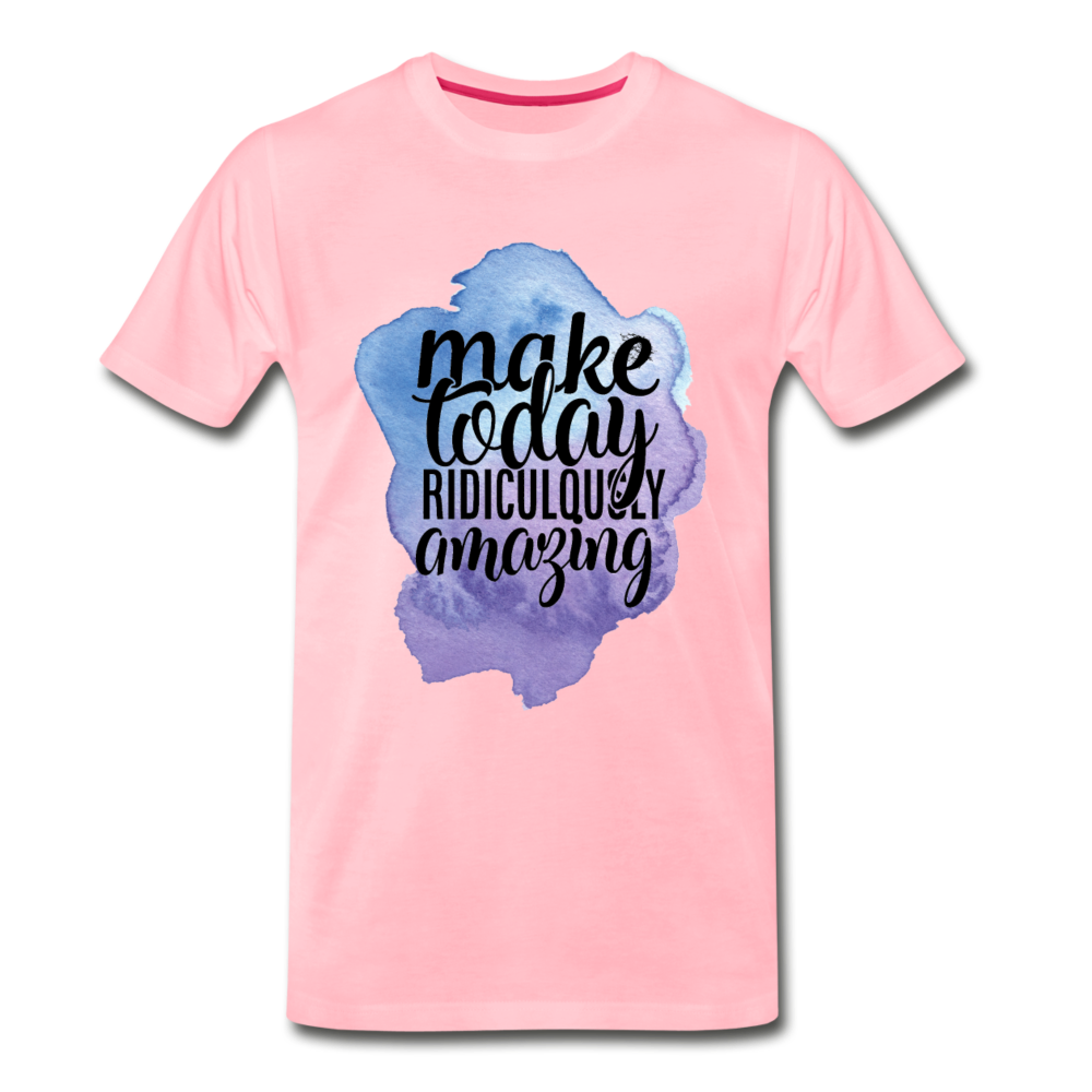 Make This Day Ridiculously Amazing Premium T-Shirt - pink