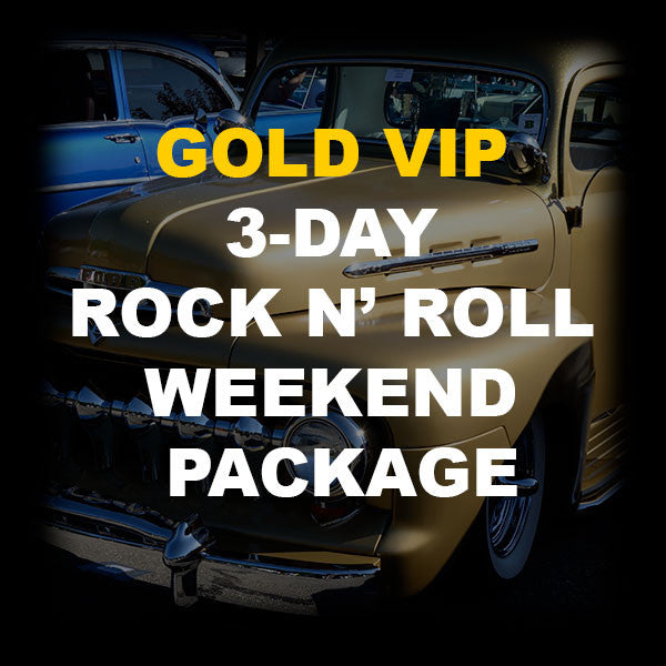 30 - GOLD VIP 3-DAY ROCK N' ROLL WEEKEND PACKAGE