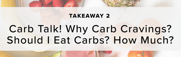 2) Carb Talk! Why Carb Cravings? Should I Eat Carbs? How Much?