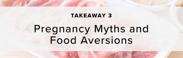 3) Pregnancy Myths and Food Aversions