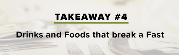 Takeaway 4: Drinks and Foods that break a fast