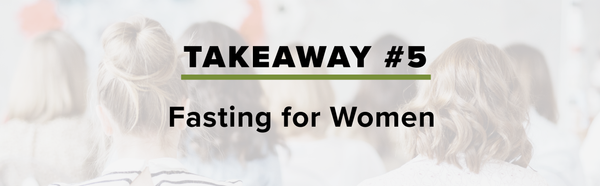 Takeaway 5: Fasting for Women