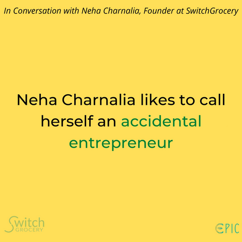 SwitchGrocery founder Neha accidental entrepreneur interview with Naman from Epic