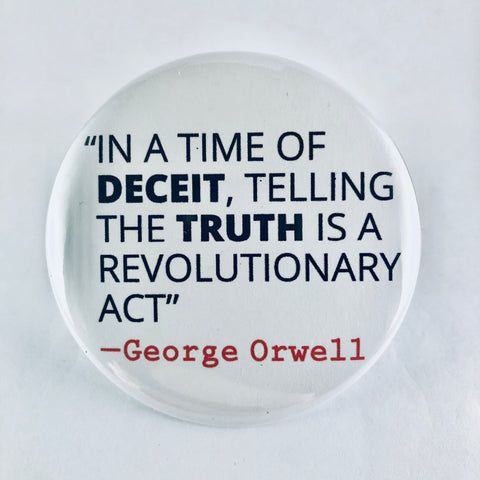 "Button: ""In a Time of Deceit, Telling the Truth Is a Revolutionary Act:"" George Orwell Quote"