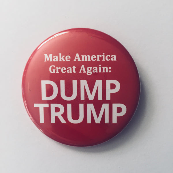 "Button: ""Make America Great Again: Dump Trump"""