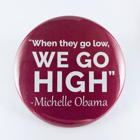 "Button: ""When They Go Low, We Go High:"" Michelle Obama Quote"