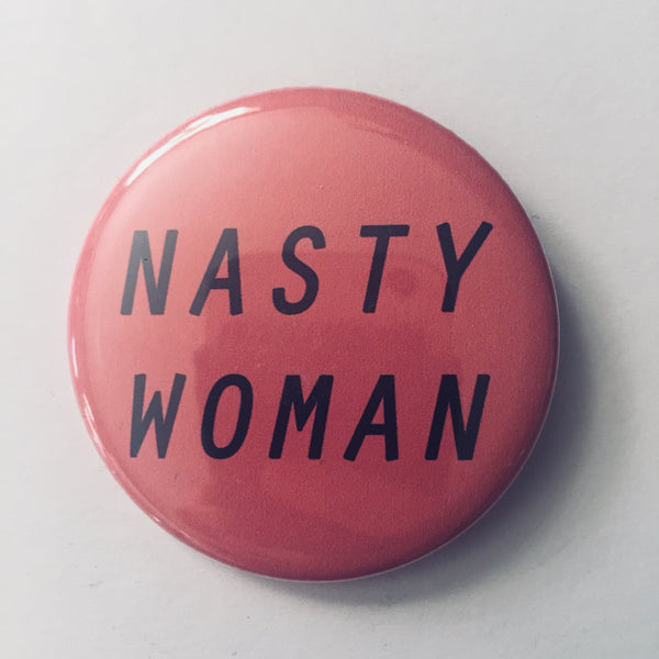 "Button: ""Nasty Woman"""