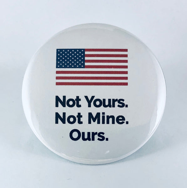 "Magnet: ""Not Yours. Not Mine. Ours."" American Flag."