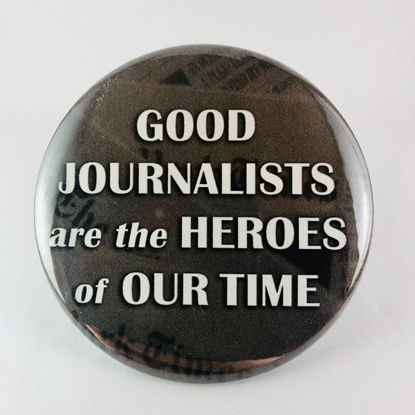"Button: ""Good Journalists Are the Heroes of Our Time"""